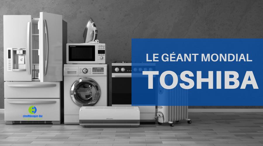 Toshiba: le géant mondial de l'électronique et l'électroménager