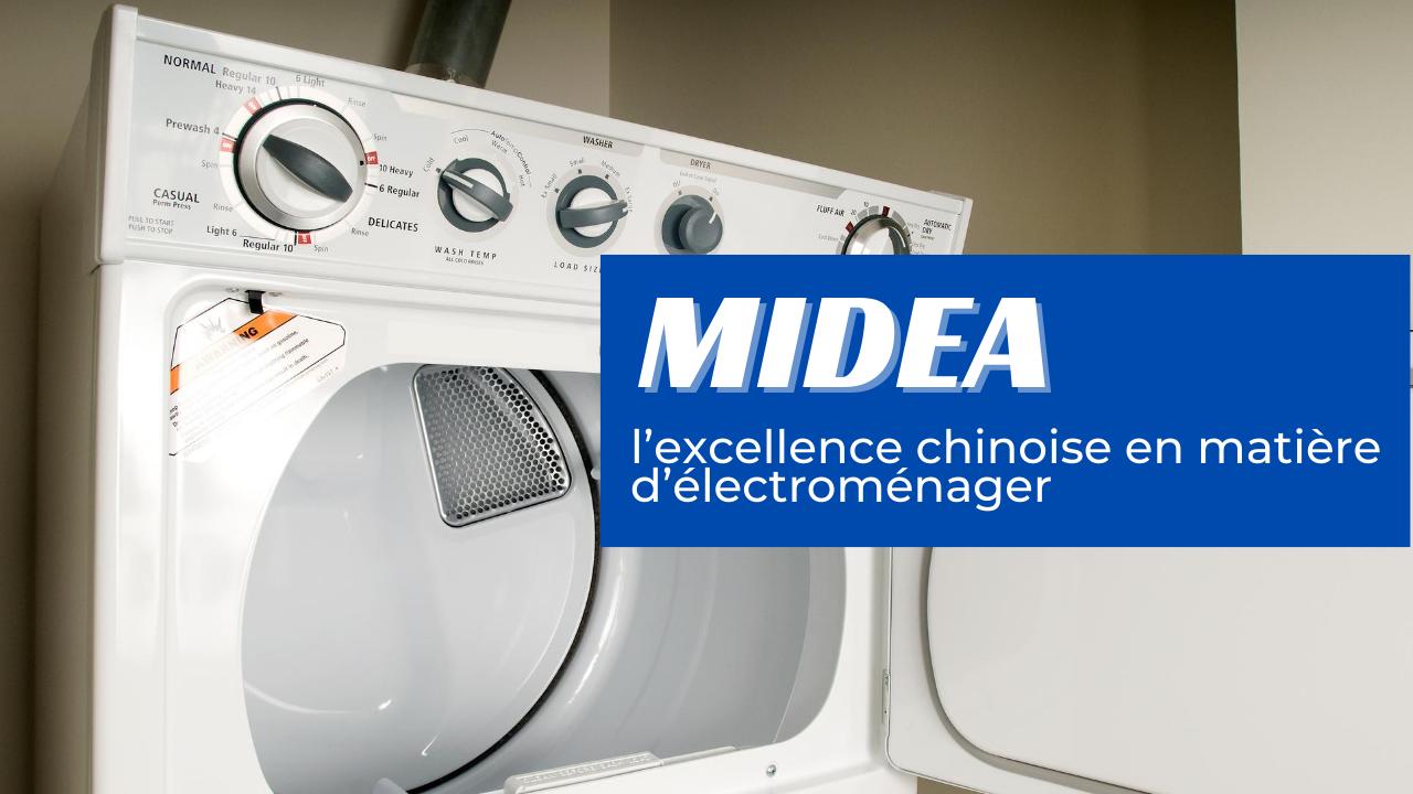 MIDEA: l'excellence chinoise en matière d'électroménager